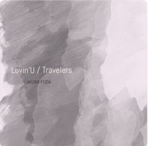 【RELEASE】『Lovin'U / Travelers』三浦風雅