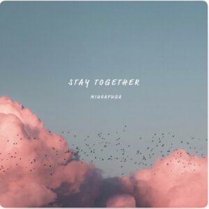 【RELEASE】『STAY TOGETHER』三浦風雅